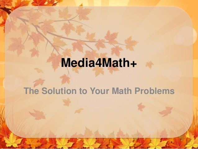 Media4Math+ The Solution to Your Math Problems