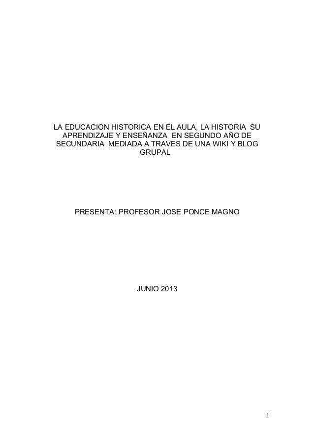 LA EDUCACION HISTORICA EN EL AULA, LA HISTORIA SUAPRENDIZAJE Y ENSEÑANZA EN SEGUNDO AÑO DESECUNDARIA MEDIADA A TRAVES DE U...