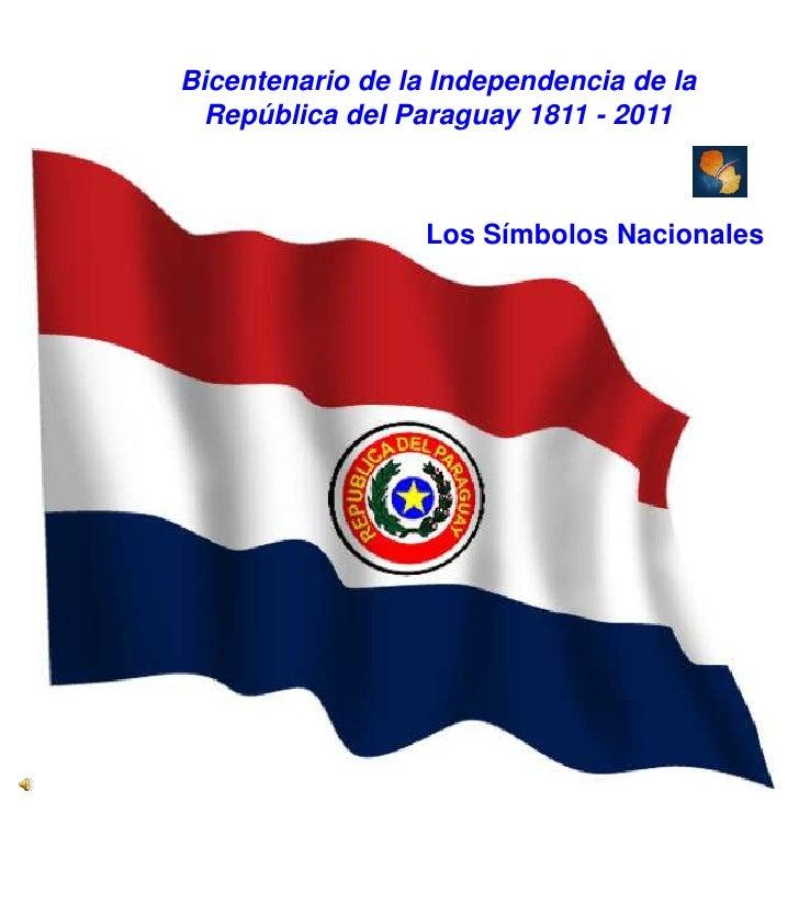 Bicentenario de la Independencia de la República del Paraguay 1811 - 2011<br />Los Símbolos Nacionales<br />