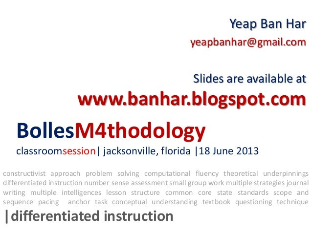 BollesM4thodologyclassroomsession| jacksonville, florida |18 June 2013Yeap Ban Haryeapbanhar@gmail.comSlides are available...