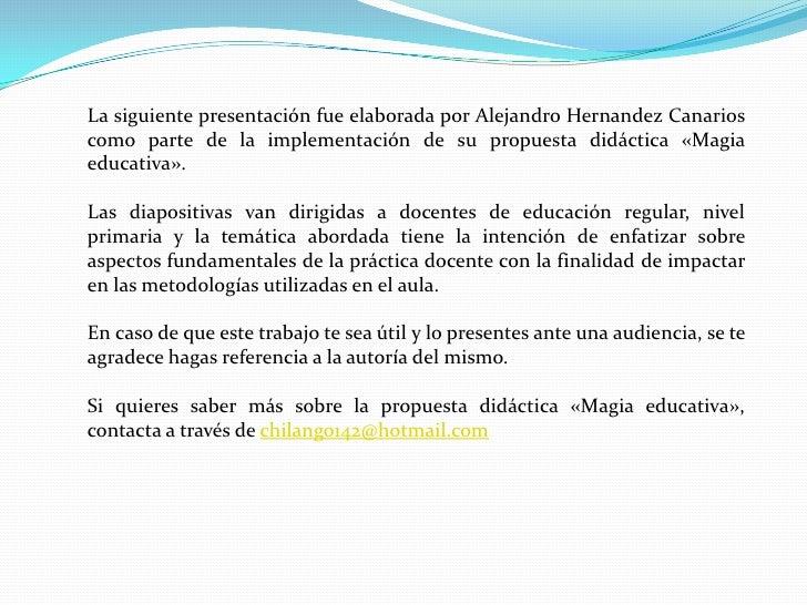 La siguiente presentación fue elaborada por Alejandro Hernandez Canarioscomo parte de la implementación de su propuesta di...