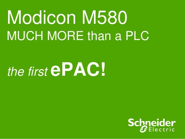 Modicon M580 MUCH MORE than a PLC the first ePAC!