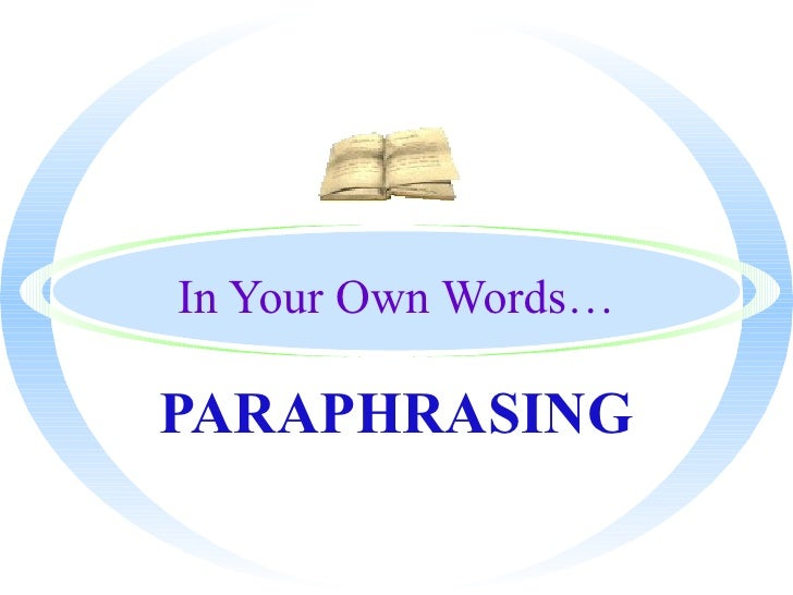 In Your Own Words…PARAPHRASING