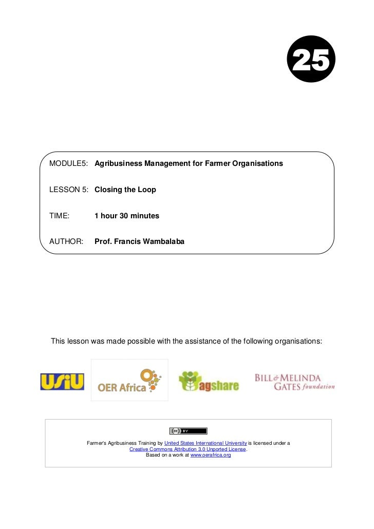 25MODULE5: Agribusiness Management for Farmer OrganisationsLESSON 5: Closing the LoopTIME:        1 hour 30 minutesAUTHOR:...