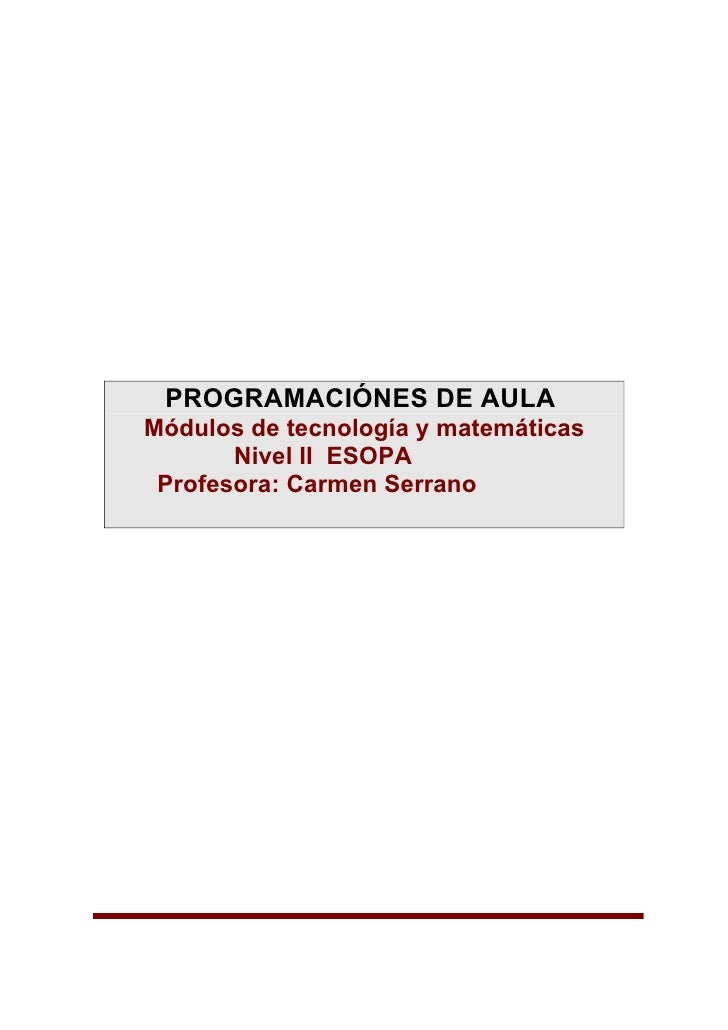 PROGRAMACIÓNES DE AULA Módulos de tecnología y matemáticas        Nivel II ESOPA  Profesora: Carmen Serrano