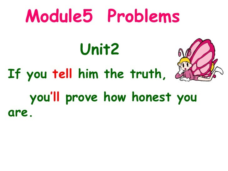 Module5  Problems Unit2  If you  tell  him the truth,  you 'll  prove how honest you are.