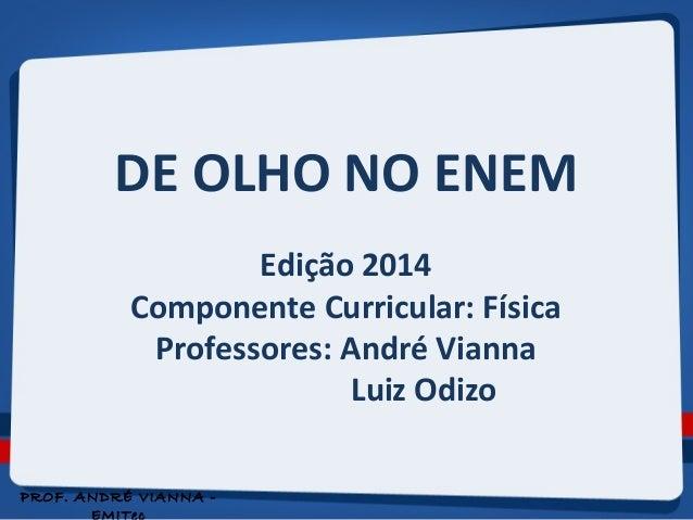 DE OLHO NO ENEM  Edição 2014  Componente Curricular: Física  Professores: André Vianna  Luiz Odizo  PROF. ANDRÉ VIANNA -  ...