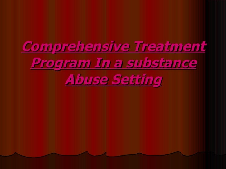 Comprehensive Treatment Program In a substance Abuse Setting