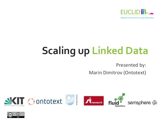 Scaling up Linked Data Presented by: Marin Dimitrov (Ontotext)