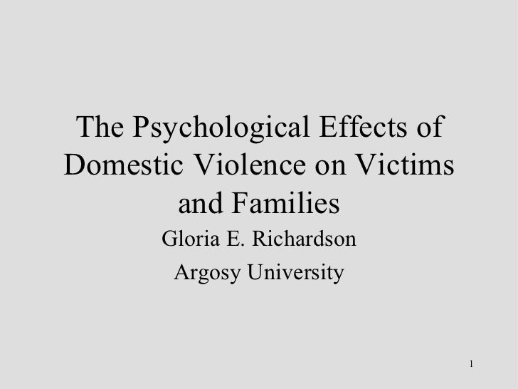 The Psychological Effects of Domestic Violence on Victims and Families Gloria E. Richardson Argosy University