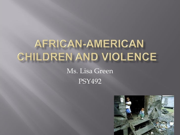 M7 a2 lisa _green_african-american children and violence_ppt