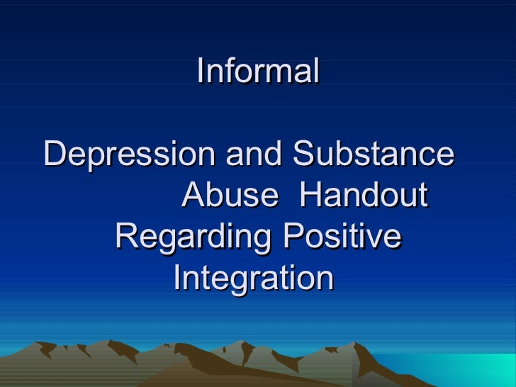 Informal  Depression and Substance  Abuse  Handout Regarding Positive Integration