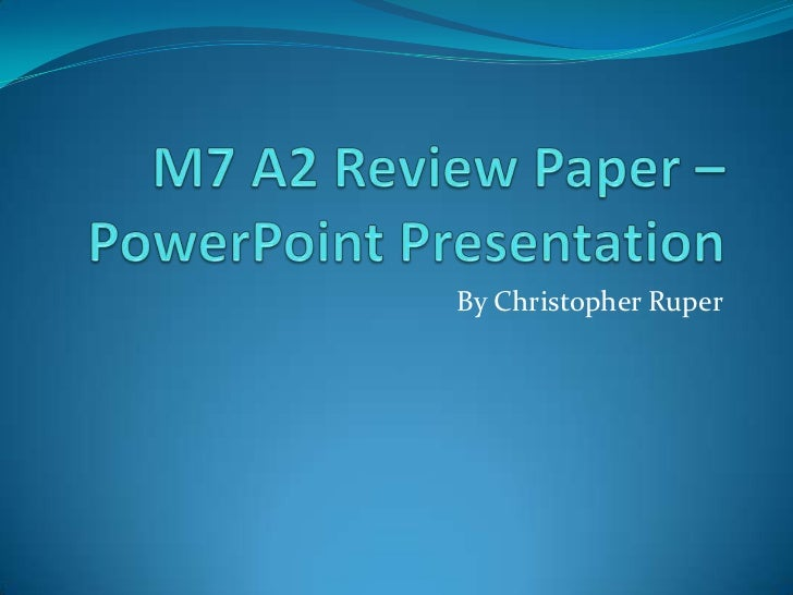 M7 A2 Review Paper – Power Point Presentation