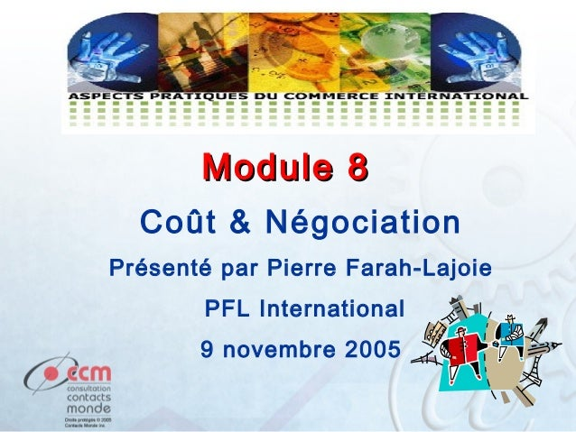 Module 8 Coût & Négociation Présenté par Pierre Farah-Lajoie PFL International 9 novembre 2005