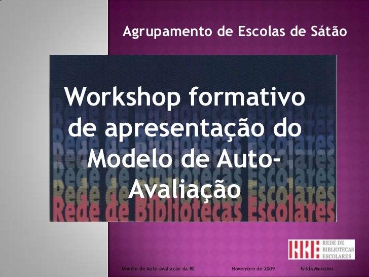 Agrupamento de Escolas de Sátão<br />Workshop formativo de apresentação do Modelo de Auto-Avaliação <br />Modelo de Auto-a...