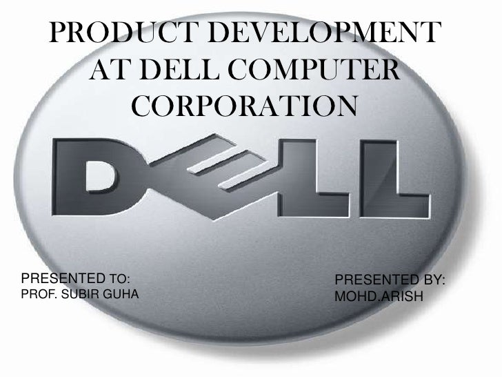 PRODUCT DEVELOPMENT AT DELL COMPUTER CORPORATION<br />PRESENTED TO:<br />PROF. SUBIR GUHA<br />PRESENTED BY:<br />MOHD.ARI...