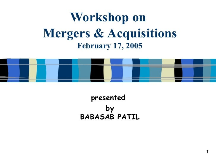 Workshop on  Mergers & Acquisitions February 17, 2005 presented  by BABASAB PATIL