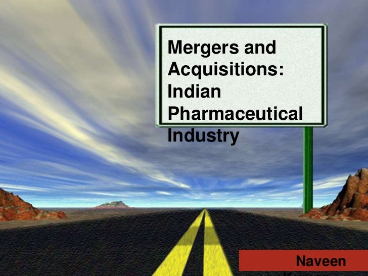 Mergers andAcquisitions:IndianPharmaceuticalIndustry             Naveen