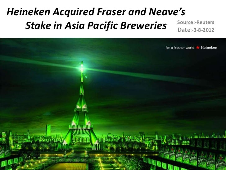 Heineken Acquired Fraser and Neave's    Stake in Asia Pacific Breweries Source:-Reuters                                   ...