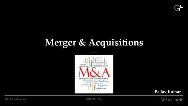 Merger & Acquisitions  Pallav Kumar ©2013 GlobalLogic Inc.  CONFIDENTIAL
