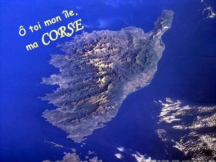 Ô  toi mon île, ma  CORSE