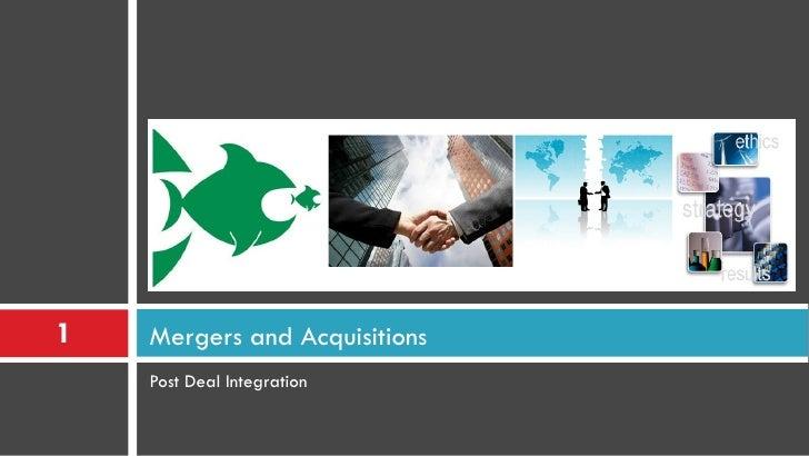 <ul><li>Post Deal Integration </li></ul>Mergers and Acquisitions