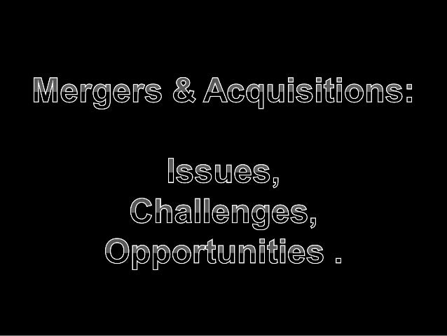 M&a   issues , opportunities and challanges