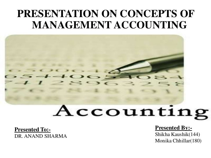 PRESENTATION ON CONCEPTS OF MANAGEMENT ACCOUNTING<br />Presented By:-<br />ShikhaKaushik(144)<br />Monika Chhillar(180)<br...