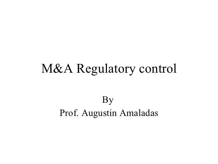 M&A Regulatory control By  Prof. Augustin Amaladas