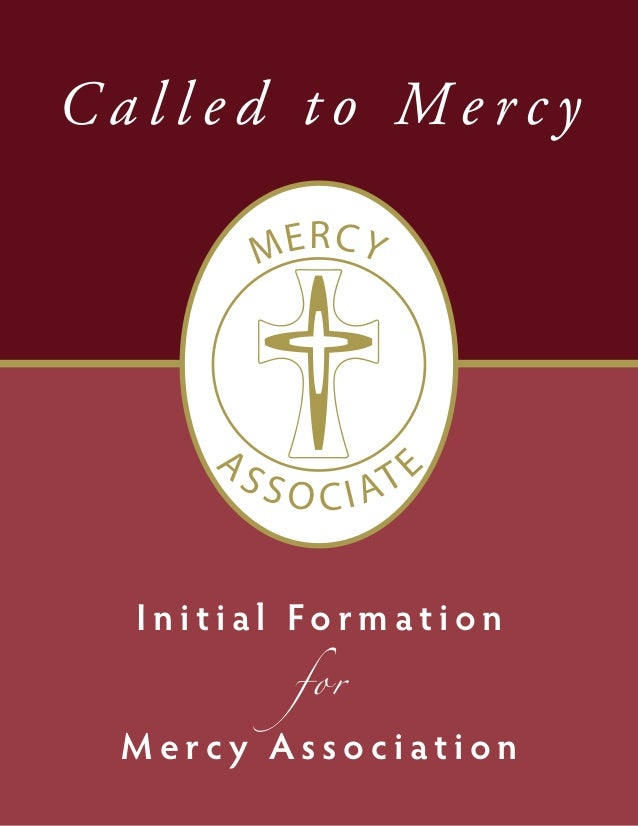 Called to Mercy          M ERCY     AS              E          SOCIA    T  Initial Formation           for Mercy Association