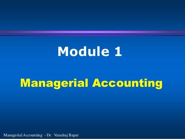 Module 1         Managerial AccountingManagerial Accounting - Dr. Varadraj Bapat
