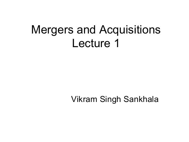 Mergers and Acquisitions Lecture 1 Vikram Singh Sankhala