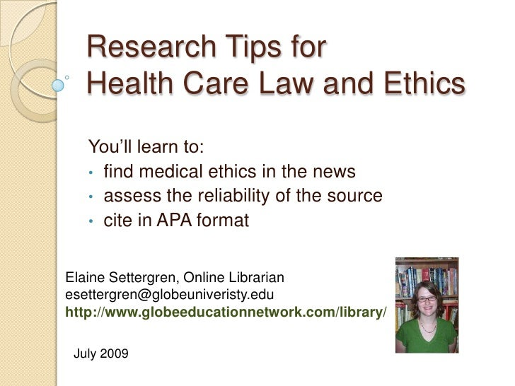 Research Tips for Health Care Law and Ethics<br />You'll learn to: <br /><ul><li>  find medical ethics in the news
