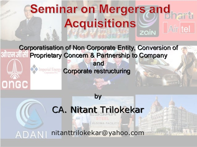 Corporatisation of Non Corporate Entity, Conversion of Proprietary Concern & Partnership to Company and Corporate restruct...
