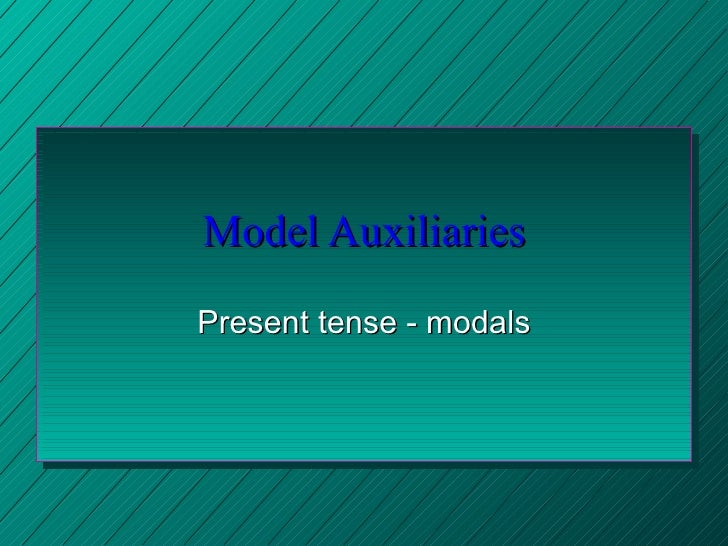 Model Auxiliaries Present tense - modals
