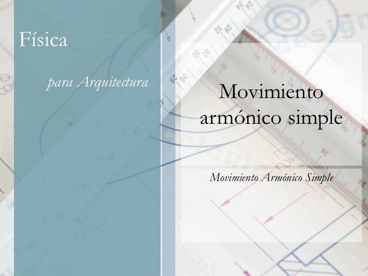 M ovimiento  A rmónico  S imple Movimiento Armónico Simple