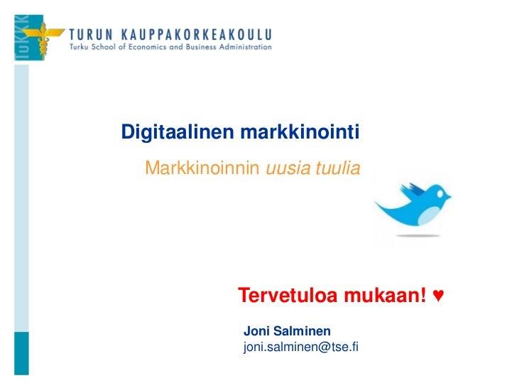 Digitaalinen markkinointi  Markkinoinnin uusia tuulia             Tervetuloa mukaan! ♥             Joni Salminen          ...