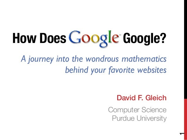 How Does Google? !!	David F. Gleich!Computer Science!Purdue University!A journey into the wondrous mathematicsbehind your ...