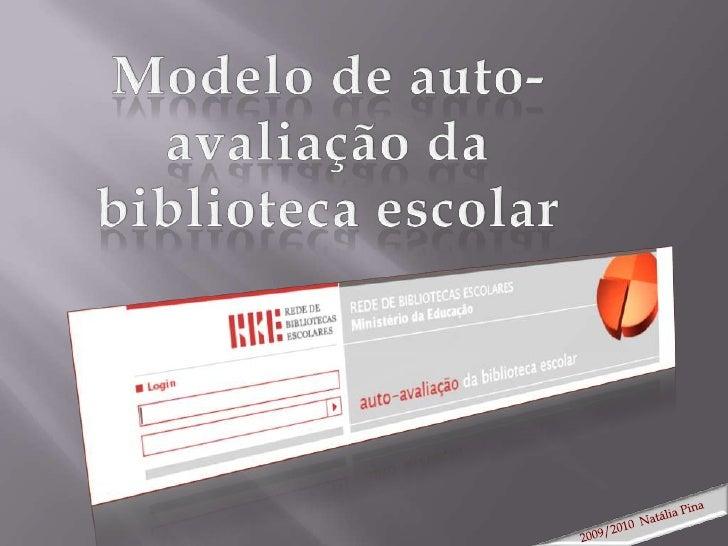 Modelo de auto-avaliação da biblioteca escolar<br />2009/2010  Natália Pina <br />