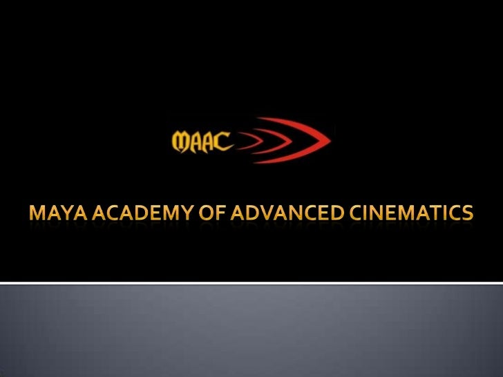 Maya Academy of Advanced Cinematics<br />