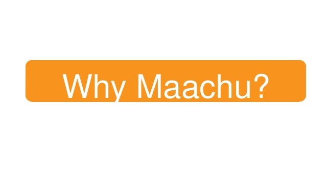 Why Maachu?