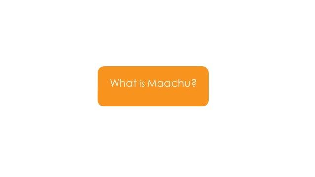 What is Maachu?