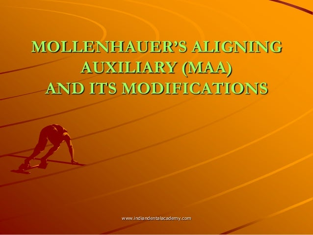 "MOLLENHAUER""S ALIGNING AUXILIARY (MAA) AND ITS MODIFICATIONS www.indiandentalacademy.com"