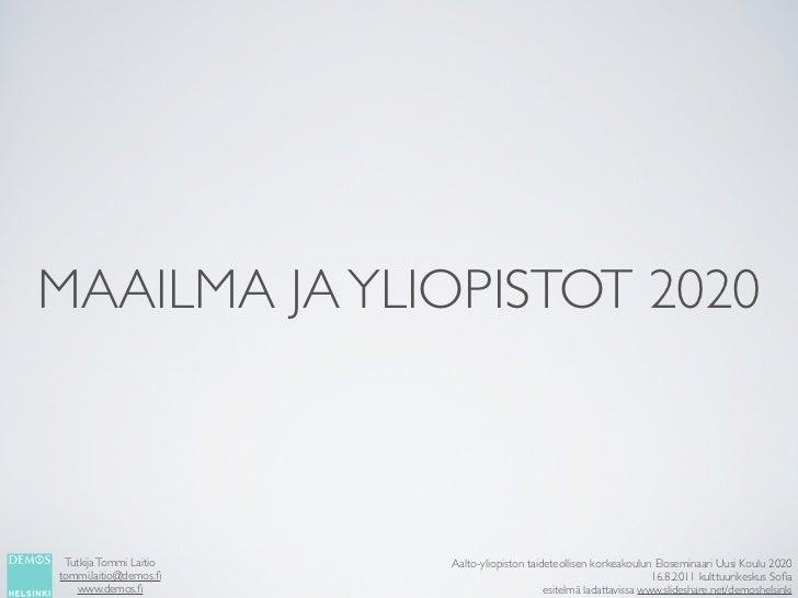 MAAILMA JA YLIOPISTOT 2020 Tutkija Tommi Laitio   Aalto-yliopiston taideteollisen korkeakoulun Eloseminaari Uusi Koulu 202...