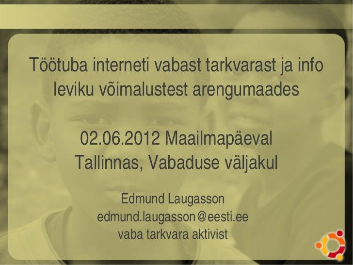 Töötubainternetivabasttarkvarastjainfo   levikuvõimalustestarengumaades       02.06.2012Maailmapäeval      Tallin...