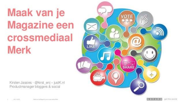 Maak van je Magazine een crossmediaal Merk Kirsten Jassies - @kirst_enj – justK.nl Productmanager bloggers & social  1  26...