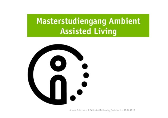 Masterstudiengang Ambient Assisted Living  Andrea Schuster – 9. WirtschaftPartnertag Berlin east – 17.10.2013