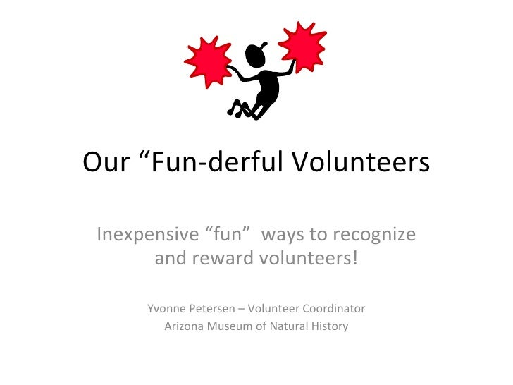 "Our ""Fun-derful Volunteers Inexpensive ""fun""  ways to recognize and reward volunteers! Yvonne Petersen – Volunteer Coordin..."
