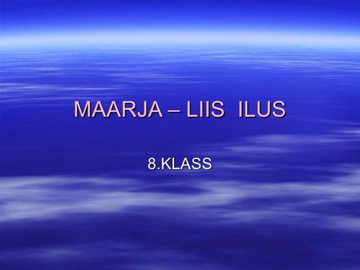 MAARJA – LIIS  ILUS 8.KLASS