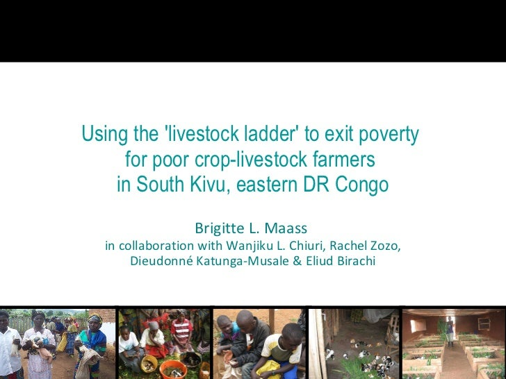 Using the 'livestock ladder' to exit poverty  for poor crop-livestock farmers  in South Kivu, eastern DR Congo Brigitte L....